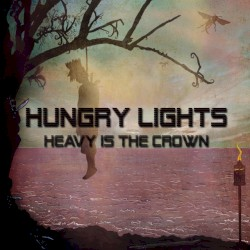 Hungry Lights - Heavy Is the Crown
