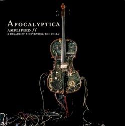 Amplified // A Decade of Reinventing the Cello by Apocalyptica