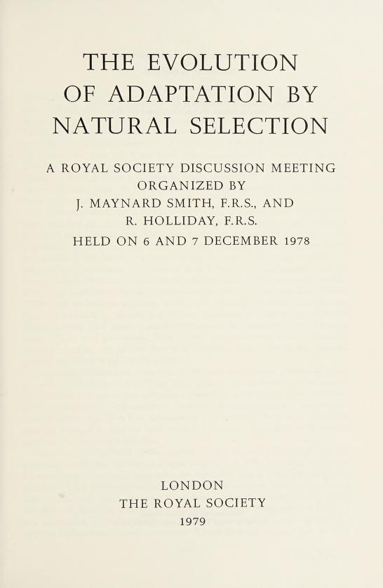The Evolution of adaptation by natural selection by organized by J. Maynard Smith and R. Holliday, held on 6 and 7 December 1978.