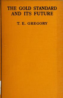 Cover of: The gold standard and its future | T. E. Gregory