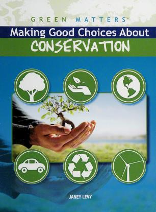 Cover of: Making good choices about conservation | Janey Levy