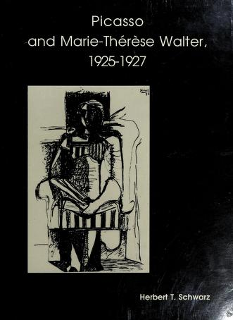 Cover of: Picasso and Marie Therese Walter, 1925-1927 | Herbert T. Schwarz