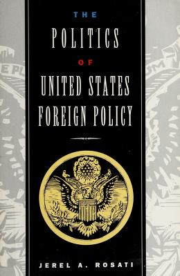 Cover of: The politics of United States foreign policy   Jerel A. Rosati