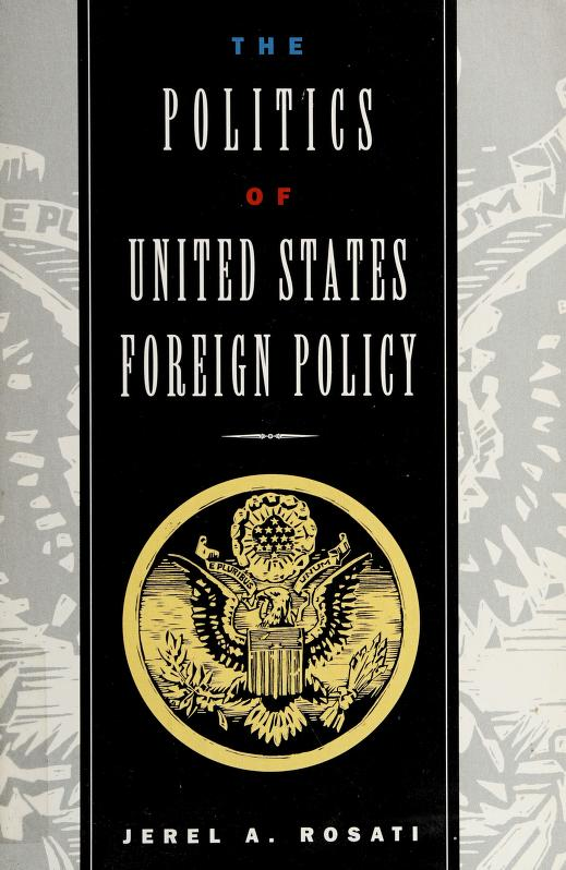The politics of United States foreign policy by Jerel A. Rosati