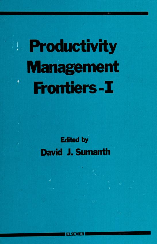 Productivity management frontiers I by International Conference on Productivity Research (1st 1987 Miami, Fla.)